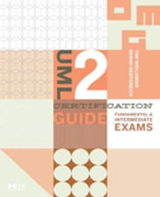 UML 2 Certification Guide - Fundamental and Intermediate Exams ebook by Tim Weilkiens,Bernd Oestereich