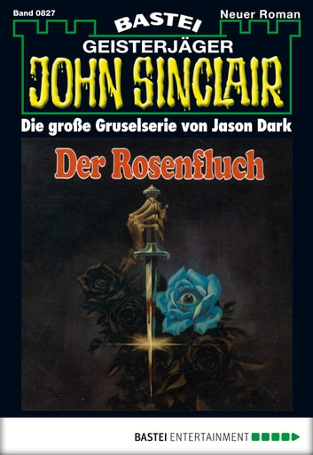 John Sinclair - Folge 0827 - Der Rosenfluch (1. Teil) ebook by Jason Dark
