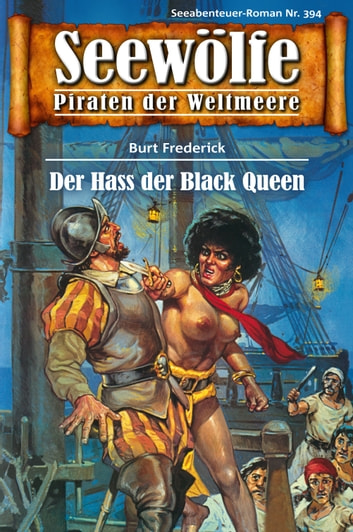 Seewölfe - Piraten der Weltmeere 394 - Der Haß der Black Queen ebook by Burt Frederick