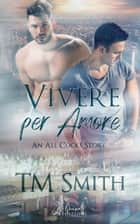 Vivere per amore ebook by T.M. Smith