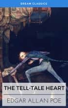 The Tell-Tale Heart (Dream Classics) ebook by Edgar Allan Poe, Dream Classics