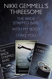 Nikki Gemmell's Threesome: The Bride Stripped Bare, With the Body, I Take You ebook by Nikki Gemmell