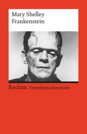 Frankenstein; or, The Modern Prometheus - Reclams Rote Reihe – Fremdsprachentexte ebook by Mary Shelley, Andreas Gaile