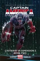 Captain America Vol. 2: Castaway in Dimension Z Book 2 ebook by Rick Remender, John Romita