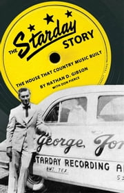 The Starday Story - The House That Country Music Built ebook by Nathan D. Gibson,Don Pierce