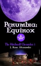 Penumbra: Equinox - The WitchWolf Chronicles, #1 ebook by J. Rose Alexander