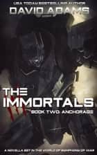 The Immortals: Anchorage - Symphony of War ebook by David Adams