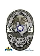 The Night Watchman Adventures ebook by Max M Power