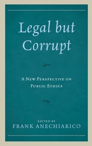 Legal but Corrupt - A New Perspective on Public Ethics ebook by Kobo.Web.Store.Products.Fields.ContributorFieldViewModel
