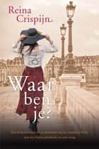 Waar ben je? ebook by Reina Crispijn