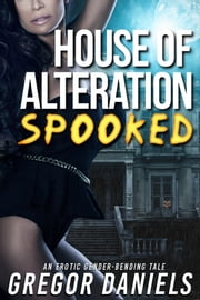 House of Alteration: Spooked ebook by Gregor Daniels