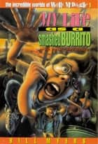 My Life as a Smashed Burrito ebook by Bill Myers