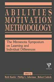 Abilities, Motivation and Methodology - The Minnesota Symposium on Learning and Individual Differences ebook by Ruth Kanfer,Phillip L. Ackerman,Robert Cudeck