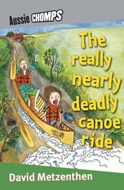 Really Nearly Deadly Canoe Ride - Aussie Chomps ebook by David Metzenthen