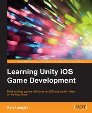 Learning Unity iOS Game Development ebook by Kyle Langley