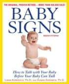 Baby Signs: How to Talk with Your Baby Before Your Baby Can Talk, Third Edition ebook by Linda Acredolo,Susan Goodwyn,Doug Abrams