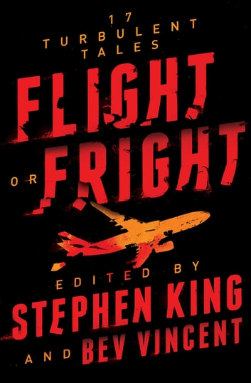 Flight or Fright - 17 Turbulent Tales ebook by Stephen King,Bev Vincent