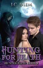 Hunting for Death - Hunter Elite, #4 ebook by J.C. Diem