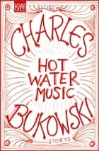 Hot Water Music - Storys ebook by Charles Bukowski