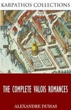 The Complete Valois Romances ebook by Alexandre Dumas