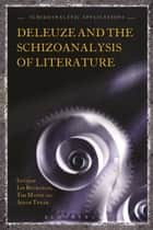 Deleuze and the Schizoanalysis of Literature ebook by Ian Buchanan,Tim Matts,Aidan Tynan