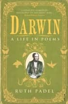 Darwin - A Life in Poems ebook by Ruth Padel
