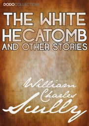 The White Hecatomb and Other Stories ebook by William Charles Scully