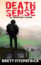 Death Sense - Century Z, #1 ebook by Brett Fitzpatrick