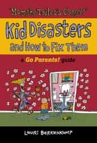 Mom the Toilet's Clogged! - Kid Disasters and How to Fix Them ebook by Lauri Berkenkamp, Charlie Woglom
