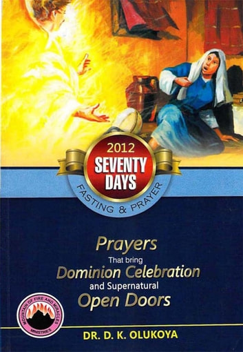 70 Days Fasting and Prayer 2012: Prayers that bring Dominian Celebration and Supernatural Open Doors ebook by Dr. D. K. Olukoya