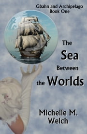 The Sea Between the Worlds ebook by Michelle M Welch