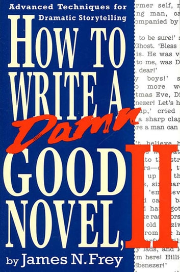 How to Write a Damn Good Novel, II - Advanced Techniques For Dramatic Storytelling ebook by James N. Frey