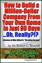 "How to Build A Million-Dollar Company From Your Own Home in Just 90 Days ...Really?!? - A Review of Mike Dillard's ""Elevation Income"" ebook by Dr. Robert C. Worstell"