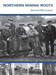 Northern Mining Roots ebook by Bernard McCormick