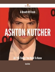 A Breath Of Fresh Ashton Kutcher Air - 213 Things You Need To Know ebook by Susan Green
