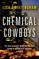 Chemical Cowboys - The DEA's Secret Mission to Hunt Down a Notorious Ecstasy Kingpin ebook by Lisa Sweetingham
