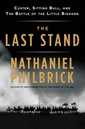 The Last Stand - Custer, Sitting Bull, and the Battle of the Little Bighorn ebook by Nathaniel Philbrick