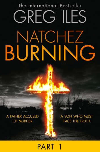 Natchez Burning: Part 1 of 6 (Penn Cage, Book 4) ebook by Greg Iles