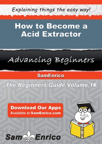 How to Become a Acid Extractor - How to Become a Acid Extractor ebook by Moises Blunt