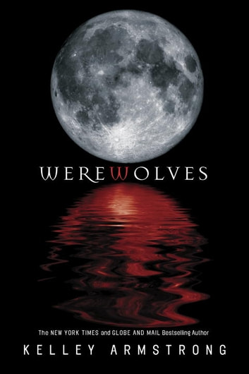 Werewolves - Book One: Bitten, Stolen and Beginnings ebook by Kelley Armstrong