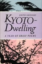 Kyoto-Dwelling: Poems - A Year of Brief Poems ebook by