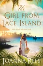 The Girl from Lace Island eBook by Joanna Rees