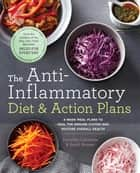 The Anti-Inflammatory Diet & Action Plans - 4-Week Meal Plans to Heal the Immune System and Restore Overall Health ebook by Dorothy Calimeris, Sondi Bruner