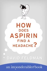 How Does Aspirin Find a Headache? ebook by David Feldman