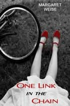 One Link in the Chain ebook by Margaret Weise