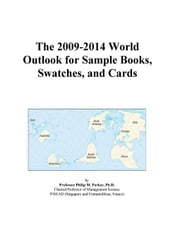 The 2009-2014 World Outlook for Sample Books, Swatches, and Cards ebook by ICON Group International, Inc.