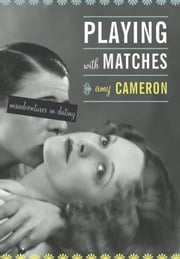 Playing With Matches - Misadventures in Dating ebook by Amy Cameron