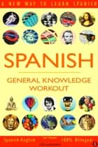 Spanish: General Knowledge Workout #1 - SPANISH - GENERAL KNOWLEDGE WORKOUT, #1 ebooks by Sam Fuentes