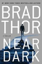 Near Dark - A Thriller ebook by Brad Thor