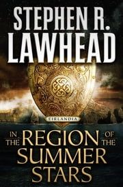 In the Region of the Summer Stars - Eirlandia, Book One ebook by Stephen R. Lawhead